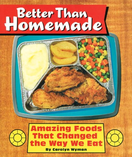 Better Than Homemade Amazing Foods That Changed the Way We Eat  2004 9781931686426 Front Cover
