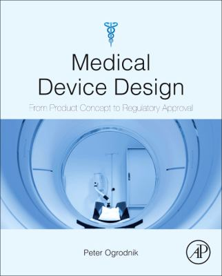 Medical Device Design Innovation from Concept to Market  2013 9780123919427 Front Cover