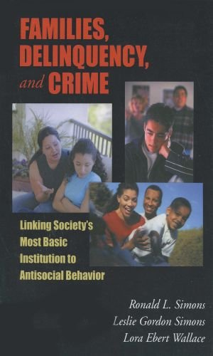 Families, Delinquency, and Crime Linking Society's Most Basic Institution to Antisocial Behavior N/A edition cover