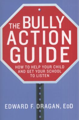 Bully Action Guide How to Help Your Child and Get Your School to Listen  2010 9780230110427 Front Cover