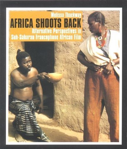 Africa Shoots Back Alternative Perspectives in Sub-Saharan Francophone African Film  2003 edition cover
