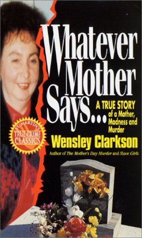 Whatever Mother Says... A True Story of a Mother, Madness and Murder Reprint  9780312955427 Front Cover