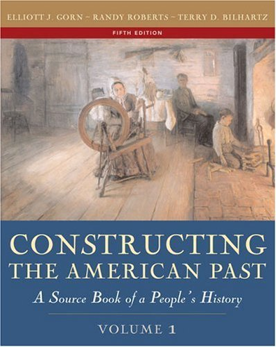 Constructing the American Past A Source Book of a People's History 5th 2005 (Revised) 9780321216427 Front Cover