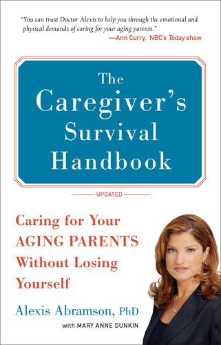 Caregiver's Survival Handbook Caring for Your Aging Parents Without Losing Yourself Revised 9780399536427 Front Cover