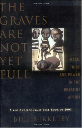 Graves Are Not yet Full Race, Tribe and Power in the Heart of Africa  2002 edition cover