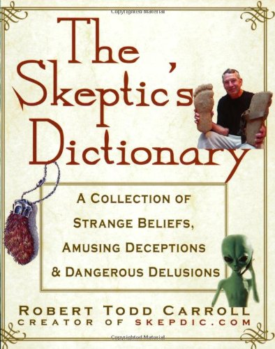 Skeptic's Dictionary A Collection of Strange Beliefs, Amusing Deceptions, and Dangerous Delusions  2003 9780471272427 Front Cover