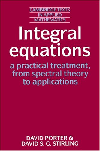 Integral Equations A Practical Treatment, from Spectral Theory to Applications  1990 edition cover