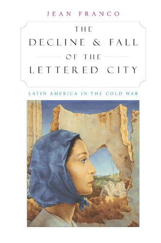Decline and Fall of the Lettered City Latin America in the Cold War  2002 edition cover