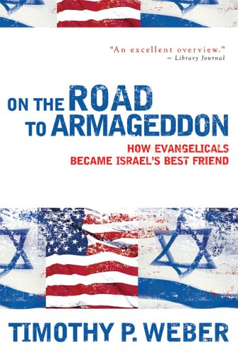 On the Road to Armageddon How Evangelicals Became Israel's Best Friend N/A edition cover