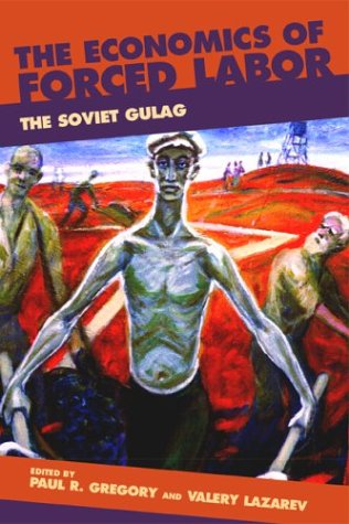 Economics of Forced Labor The Soviet Gulag  2003 edition cover