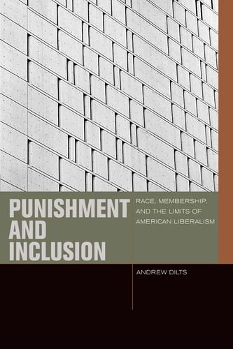 Punishment and Inclusion Race, Membership, and the Limits of American Liberalism  2014 edition cover