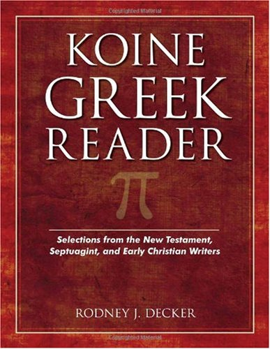 Koine Greek Reader Selections from the New Testament, Septuagint, and Early Christian Writers  2007 edition cover