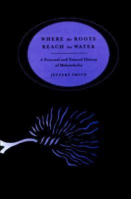 Where the Roots Reach for Water A Personal and Natural History of Melancholia  1999 9780865475427 Front Cover