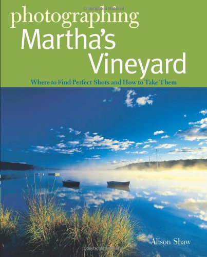 Photographer's Guide to Martha's Vineyard Where to Find Perfect Shots and How to Take Them N/A 9780881509427 Front Cover