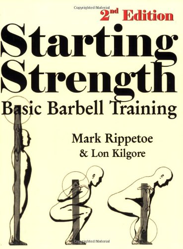 Starting Strength : Basic Barbell Training 2nd 2007 9780976805427 Front Cover