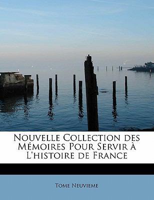 Nouvelle Collection des M�moires Pour Servir � L'Histoire de France N/A 9781113849427 Front Cover