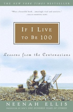 If I Live to Be 100 Lessons from the Centenarians  2004 edition cover