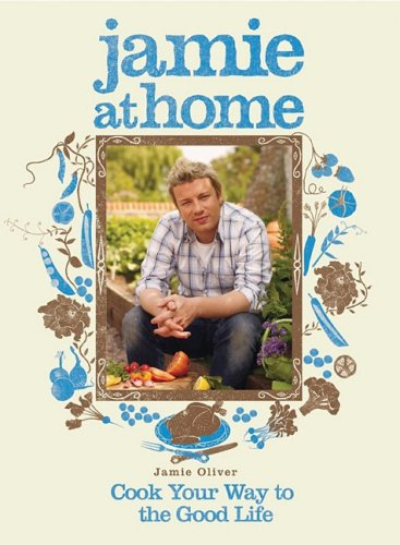Jamie at Home Cook Your Way to the Good Life N/A 9781401322427 Front Cover