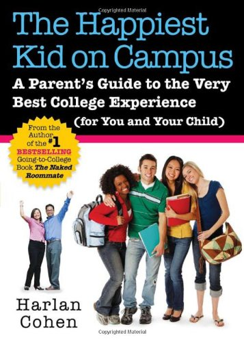 Happiest Kid on Campus A Parent's Guide to the Very Best College Experience  2010 9781402239427 Front Cover