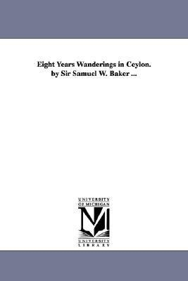 Eight Years Wanderings in Ceylon by Sir Samuel W Baker N/A edition cover