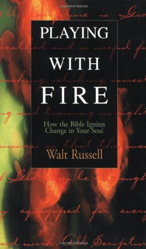 Playing with Fire How the Bible Ignites Change in Your Soul  2000 edition cover