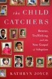 Child Catchers Rescue, Trafficking, and the New Gospel of Adoption  2013 edition cover