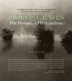 Morris Graves His Houses, His Gardens  2013 9781934170427 Front Cover