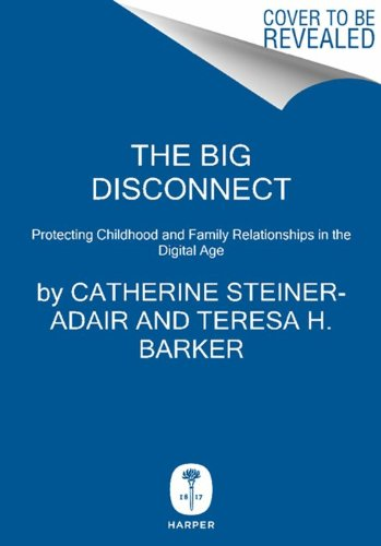 Big Disconnect Protecting Childhood and Family Relationships in the Digital Age N/A edition cover