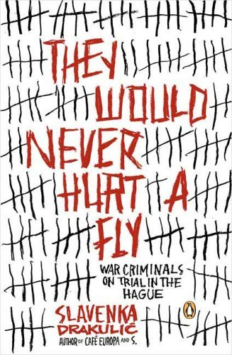 They Would Never Hurt a Fly War Criminals on Trial in the Hague  2005 edition cover