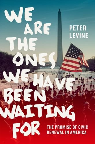 We Are the Ones We Have Been Waiting For The Promise of Civic Renewal in America  2013 edition cover