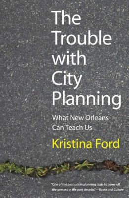 Trouble with City Planning What New Orleans Can Teach Us  2011 9780300177428 Front Cover