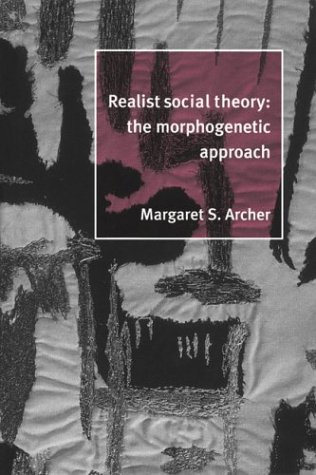 Realist Social Theory The Morphogenetic Approach  1995 edition cover