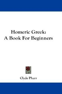 Homeric Greek : A Book for Beginners N/A 9780548214428 Front Cover