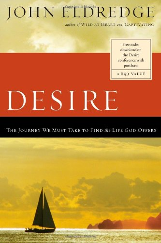 Desire The Journey We Must Take to Find the Life God Offers  2007 edition cover