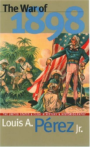 War of 1898 The United States and Cuba in History and Historiography  1998 edition cover