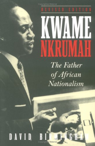 Kwame Nkrumah The Father of African Nationalism  1998 (Revised) edition cover