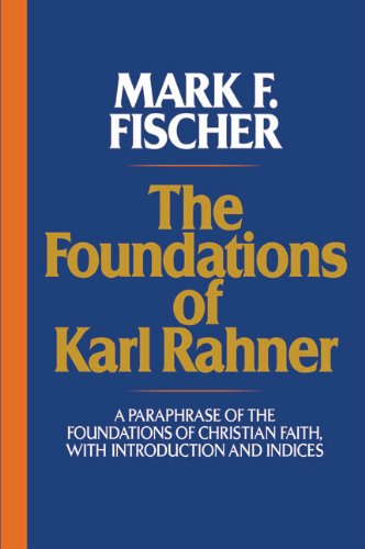 Foundations of Karl Rahner A Paraphrase of the Foundations of Christian Faith, with Introduction and Indices  2005 edition cover