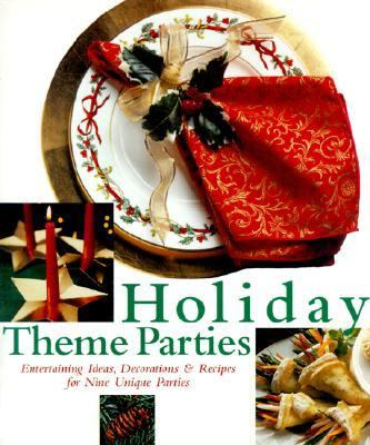 Holiday Theme Parties Entertaining Ideas, Decorations and Recipes for Nine Unique Parties  2000 9780865733428 Front Cover