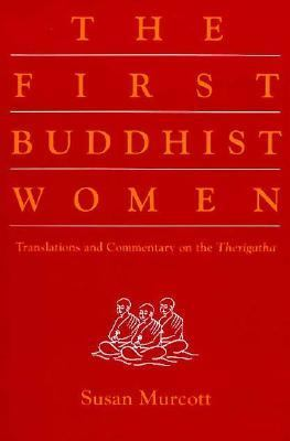 First Buddhist Women : Translations and Commentary on the Therigatha N/A edition cover