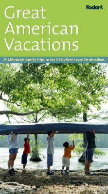Great American Vacations 25 Affordable Trips to the U. S. A.'s Best-Loved Destinations  2003 9781400012428 Front Cover