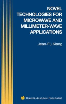 Novel Technologies for Microwave and Millimeter-Wave Applications   2004 9781402076428 Front Cover