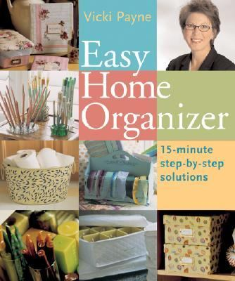 Easy Home Organizer 15-Minute Step-by-Step Solutions  2007 9781402724428 Front Cover