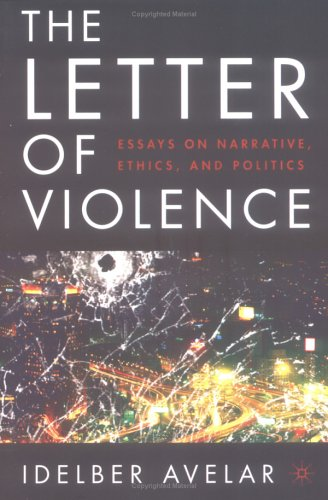 Letter of Violence Essays on Narrative, Ethics, and Politics  2004 9781403967428 Front Cover