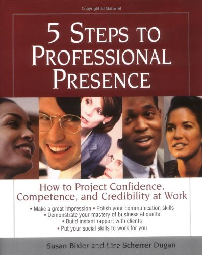 5 Steps to Professional Presence How to Project Confidence, Competence and Credibility at Work 2nd 2000 edition cover
