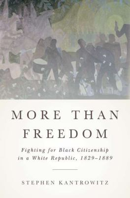 More Than Freedom Fighting for Black Citizenship in a White Republic, 1829-1889  2012 9781594203428 Front Cover