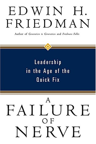 Failure of Nerve Leadership in the Age of the Quick Fix  2007 edition cover
