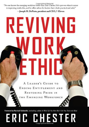 Reviving Work Ethic A Leader's Guide to Ending Entitlement and Restoring Pride in the Emerging Workforce N/A edition cover