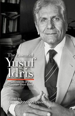 Essential Yusuf Idris Masterpieces of the Egyptian Short Story N/A 9789774162428 Front Cover