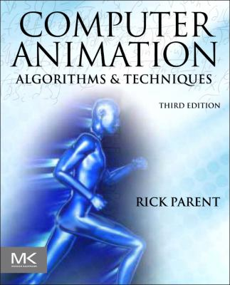 Computer Animation Algorithms and Techniques 3rd 2012 9780124158429 Front Cover