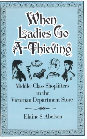 When Ladies Go A-Thieving Middle-Class Shoplifters in the Victorian Department Store  1992 edition cover